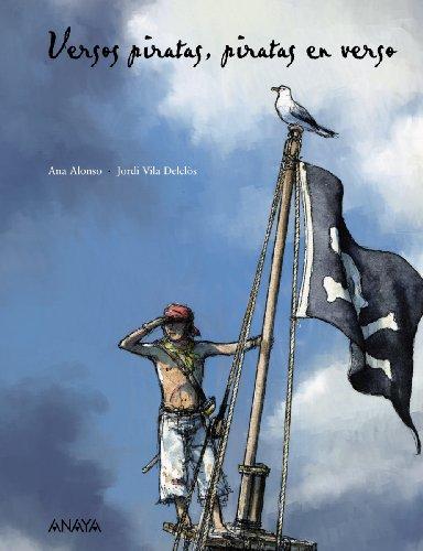 Versos piratas, piratas en verso (Literatura Infantil (6-11 Años) - Libros-Regalo) por Ana Alonso