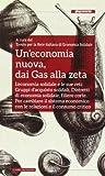 Scarica Libro Un economia nuova dai Gas alla zeta L economia solidale e le sue reti gruppi d acquisto solidali distretti di economia solidale filiere corte (PDF,EPUB,MOBI) Online Italiano Gratis