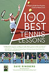The 100 Best Tennis Lessons: A Player's Guide from Practice Court to the Match Court