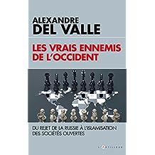 Les vrais ennemis de l'Occident : Du rejet de la Russie à l'islamisation des sociétés ouvertes (French Edition)