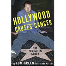 Hollywood Causes Cancer: The Tom Green Story by Tom Green (2004-10-19)