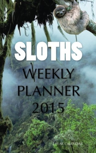 Sloths Weekly Planner 2015: 2 Year Calendar by James Bates (2014-12-10)