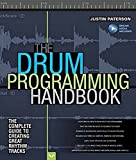 Paterson Justin Drum Programming Hadnbook Complete Guide Bam Bk/Aud: The Complete Guide to Creating Great Rhythm Tracks