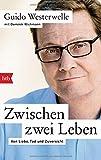 Zwischen zwei Leben: Von Liebe, Tod und Zuversicht von Guido Westerwelle