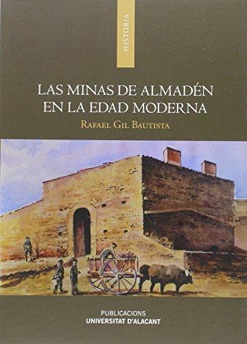 Las minas de Almadén en la Edad Moderna (Monografías) por Rafael Gil Bautista