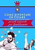 Come diventare un Cesare: imperatore dei sensi e dio del sesso.: Piccolo manuale per Gentiluomini