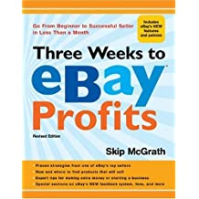 Three Weeks to eBay?? Profits, Revised Edition: Go from Beginner to Successful Seller in Less than a Month (Three Weeks to Ebay Profits: Go from Beginner to Successful) by Skip McGrath (2009-11-03)