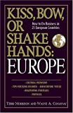 Kiss, Bow, or Shake Hands: Europe: How to Do Business in 25 European Countries (Kiss, Bow, or Shake Hands)