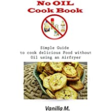 Airfryer Cookbook the ultimate No Oil Cookbook: Healthy fried food with an Airfryer (English Edition)