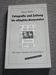Fotografie und Zeitung. Die alltägliche Manipulation
