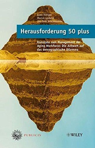 Herausforderung 50 plus: Konzepte zum Management der Aging Workforce: Die Antwort auf das demographische Dilemma Mit einem Geleitwort von Klaus J. Jacobs (Adecco) (C-port Unternehmen)