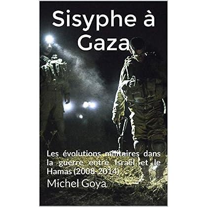 Sisyphe à Gaza: Les évolutions militaires dans la guerre entre Israël et le Hamas (2008-2014) (Nouveaux conflits t. 2)