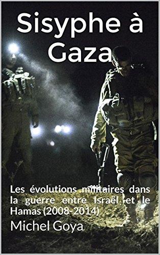 Sisyphe à Gaza: Les évolutions militaires dans la guerre entre Israël et le Hamas (2008-2014) (Nouveaux conflits)
