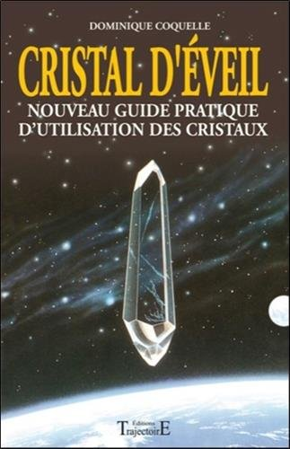 Cristal d'veil - Nouveau guide prat. d'utilisation des cristaux
