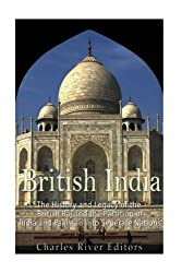 British India: The History and Legacy of the British Raj and the Partition of India and Pakistan into Separate Nations