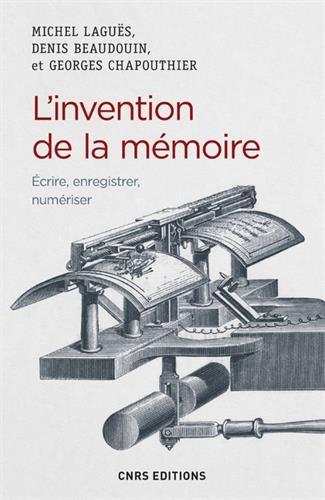 L'invention de la mmoire - Ecrire, enregistrer, numriser