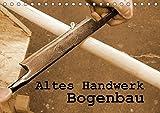 Altes Handwerk: Bogenbau (Tischkalender 2018 DIN A5 quer): Impressionen vom Bau eines Bogens (Geburtstagskalender, 14 Seiten ) (CALVENDO Hobbys) [Kalender] [Apr 01, 2017] Schilling, Linda