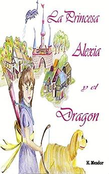 La Princesa Alexia y el Dragón de [Meador, K.]