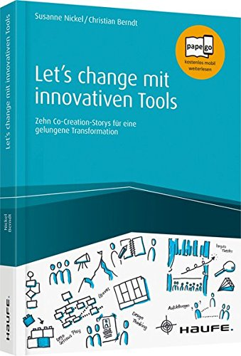 Let\'s change mit innovativen Tools: Zehn Co-Creation-Storys für eine gelungene Transformation (Haufe Fachbuch)