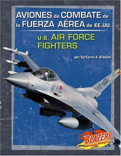 Aviones De Combate De La Fuerza Aerea De Ee.uu./u.s. Air Force Fighters (Blazers Bilingual) por Carrie A. Braulick
