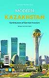Modernes Kasachstan: Beiträge deutscher Investoren (The Economy & Culture Series) -