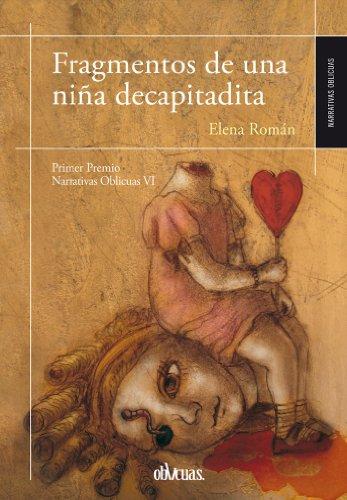 Fragmentos de una niña decapitadita (Narrativas Oblicuas nº 25) por Elena Román