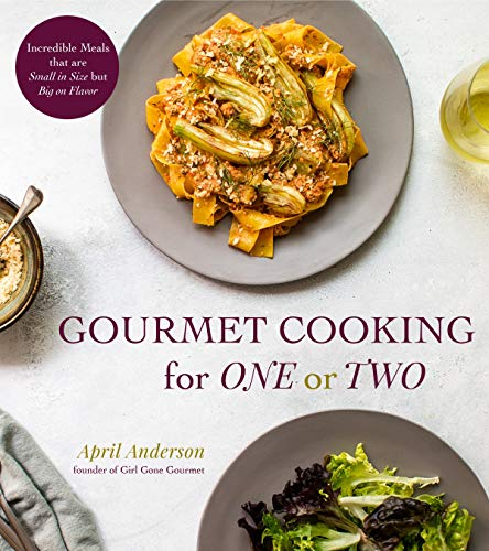 Gourmet-single (Gourmet Cooking for One (or Two): Incredible Scaled-Down Comfort Food Recipes for You)