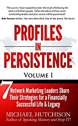 Profiles In Persistence: 7 Network Marketing Leaders Share their Strategies for a Financially Successful Life & Legacy (English Edition)