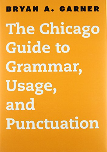 The Chicago Guide to English Grammar, Usage, and Punctuation (Chicago Guides to Writing, Editing and Publishing)