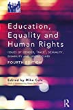 Education, Equality and Human Rights: Issues of Gender, 'Race', Sexuality, Disability and Social Class