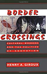 Border Crossings: Cultural Workers and the Politics of Education