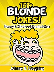 151+ Funny Blonde Jokes! (Funny and Hilarious Joke Blonde Jokes): Blonde Jokes - Dumb Blonde Jokes - Funny Jokes - Blonde Joke Book (Funny and Hilarious Joke Books) (English Edition)
