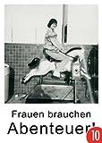 10er-Pack: Postkarte A6 +++ LUSTIG von modern times +++ FRAUEN BRAUCHEN ABENTEUER +++ KÖPENICKER CG BORGHORST, Hans