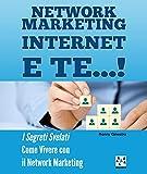 Network Marketing Internet e TE...!: I Segreti Svelati Come...