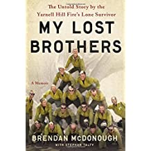 My Lost Brothers: The Untold Story by the Yarnell Hill Fire's Lone Survivor