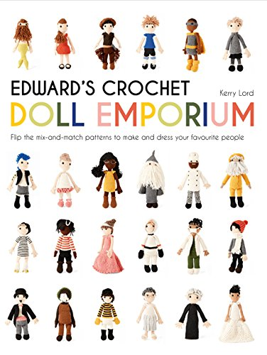 Edward's Crochet Doll Emporium: Flip the mix-and-match patterns to make and dress your favourite people (Edward's Menagerie) (Edward Doll)