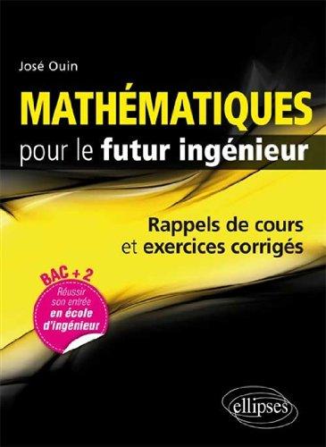 Mathématiques pour le futur ingénieur - Rappels de cours et exercices corrigés