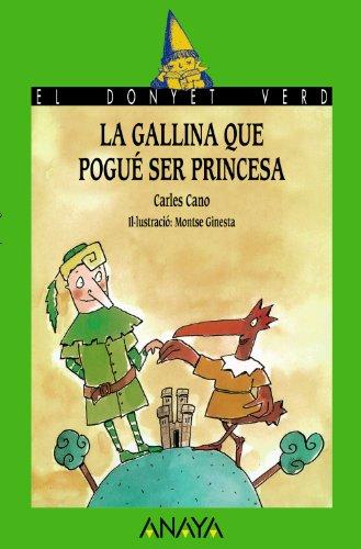 La gallina que pogué ser princesa (Literatura Infantil (6-11 Años) - El Duende Verde (C. Valenciana)) por Carles Cano