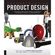 Deconstructing Product Design: Exploring the Form, Function, and Usability of 100 Amazing Products by William Lidwell (2008-03-01)