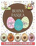BUONA PASQUA Libro Da Colorare: Libro da colorare di uova di Pasqua per bambini 4-8 anni: bambini piccoli e scuola materna