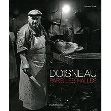 Robert Doisneau : Paris Les Halles