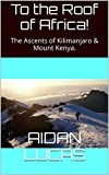 To the Roof of Africa!: The Ascents of Kilimanjaro & Mount Kenya. (English Edition)