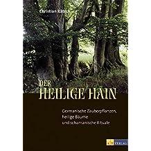Der heilige Hain: Germanische Zauberpflanzen, heilige Bäume und schamanische Rituale