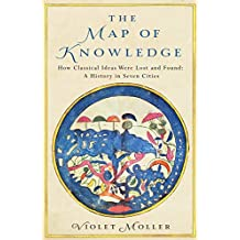 The Map of Knowledge: How Classical Ideas Were Lost and Found: A History in Seven Cities (English Edition)