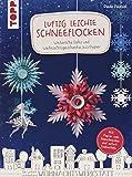 Luftig leichte Schneeflocken: Winterliche Deko und Weihnachtsgeschenke aus Papier. Mit Papier zum Ausschneiden und sofort Losbasteln! - Paula Pascual