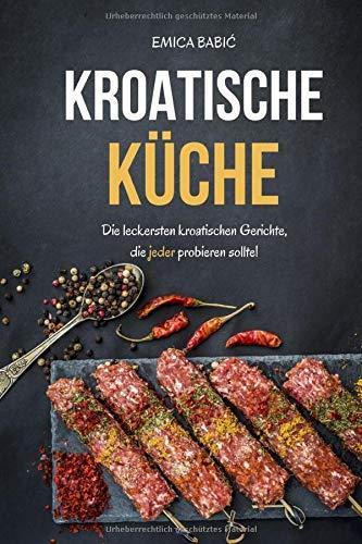 Kroatische Küche: Die leckersten kroatischen Gerichte, die jeder probieren sollte!