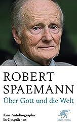 Über Gott und die Welt: Eine Autobiographie in Gesprächen by Robert Spaemann (2012-12-10)