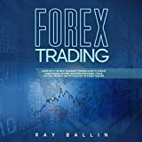 Forex Trading: Learn with the Best Beginner Trading Guide to Create Your Passive Income! Discover Strategies, Tools, Tactics, Secrets and Psychology of Forex Trading