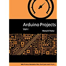 Arduino Projects Vol-I: With Proteus Simulation Files. Don't just read it, Try it... (English Edition)