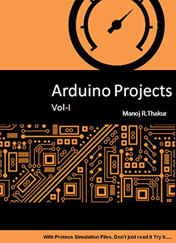 Arduino Projects Vol-I: With Proteus Simulation Files. Dont just ...